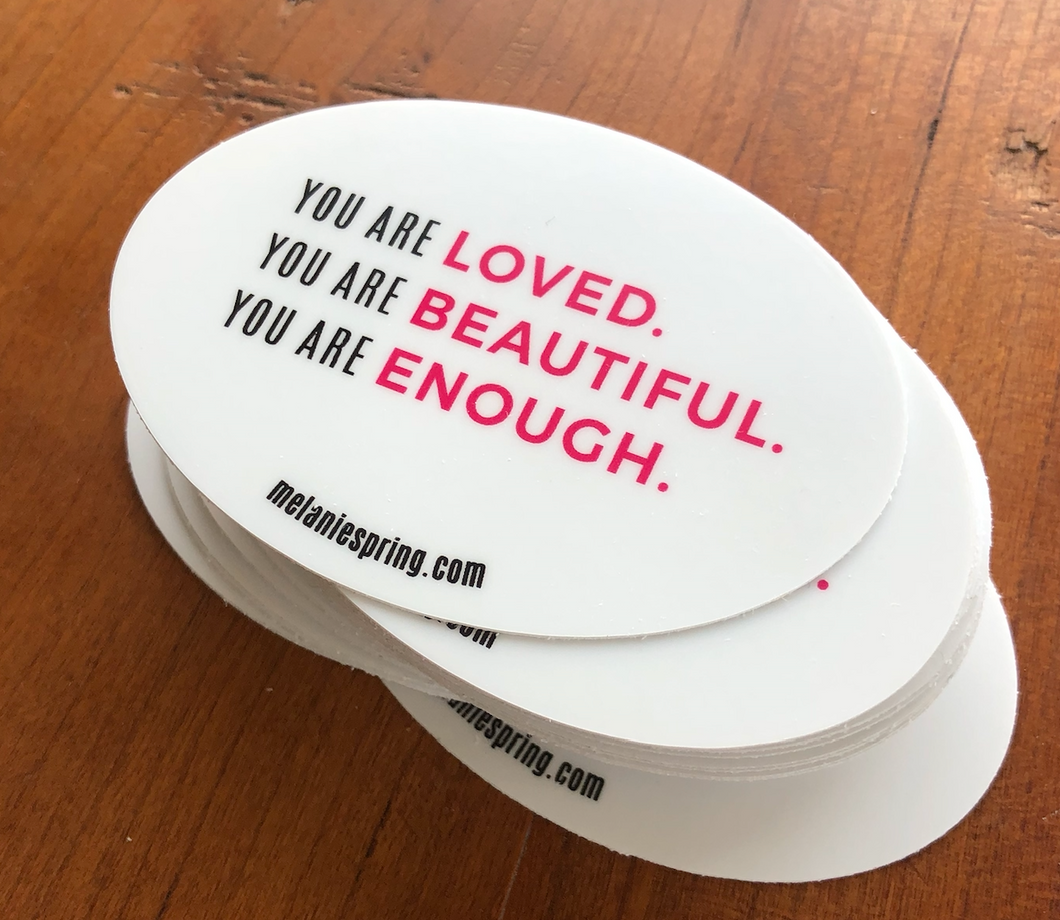 You Are Loved. You Are Beautiful. You Are Enough. (pack of 50 stickers)