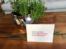 Load image into Gallery viewer, You Are Loved. You are Beautiful. You Are Enough. Greeting Cards (Set of 5)