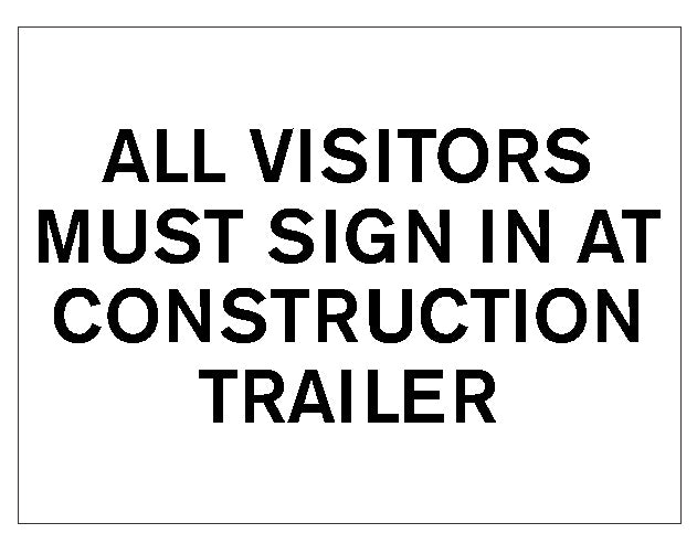 All Visitors Must Sign in at Construction Entrance