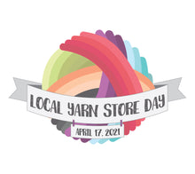Load image into Gallery viewer, Local Yarn Store Day: April 17, 2021