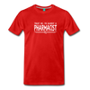 Image of Almost A pharmacist Men's Premium T-Shirt - red