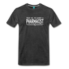 Image of Almost A pharmacist Men's Premium T-Shirt - charcoal gray