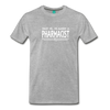 Image of Almost A pharmacist Men's Premium T-Shirt - heather gray