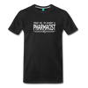 Image of Almost A pharmacist Men's Premium T-Shirt - black
