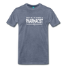 Image of Almost A pharmacist Men's Premium T-Shirt - heather blue
