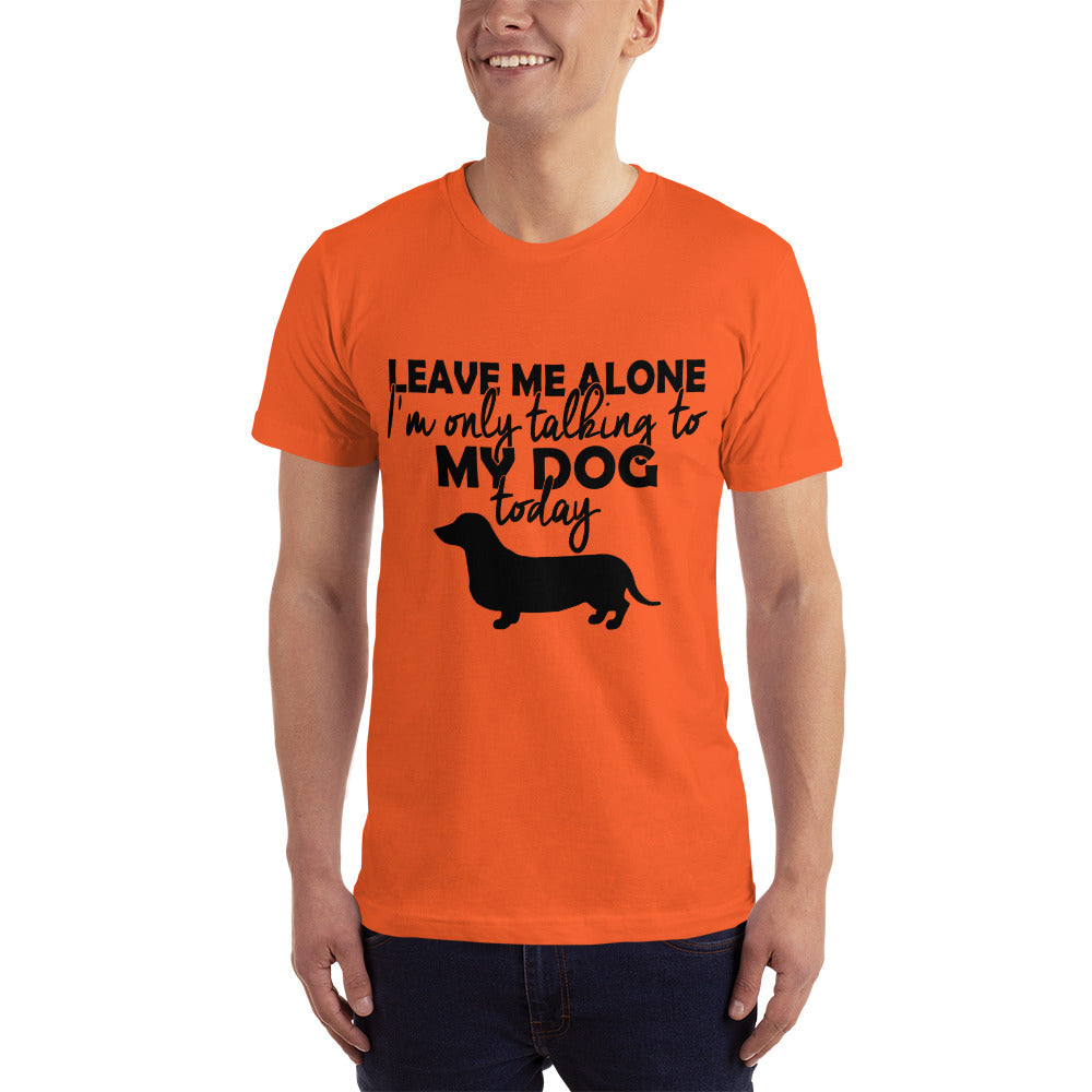Leave me Alone with my Dog - Dogs Lover T-Shirt