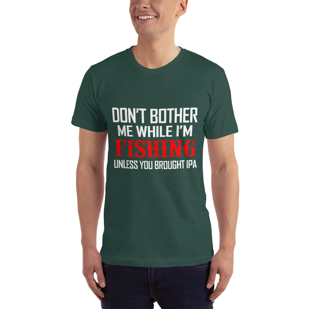 Don't Bother me When I am Fishing T-Shirt