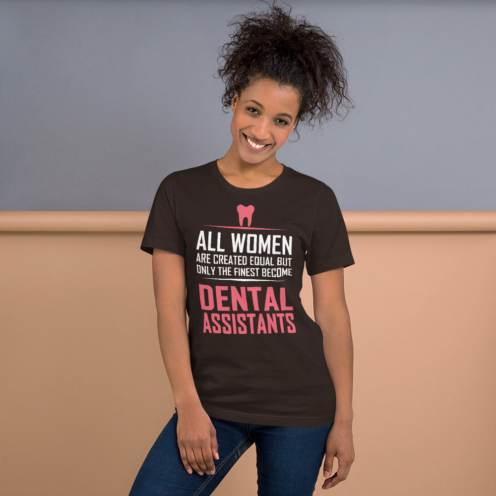 The Finest Women's become Dental Assistants - Medical T-Shirt