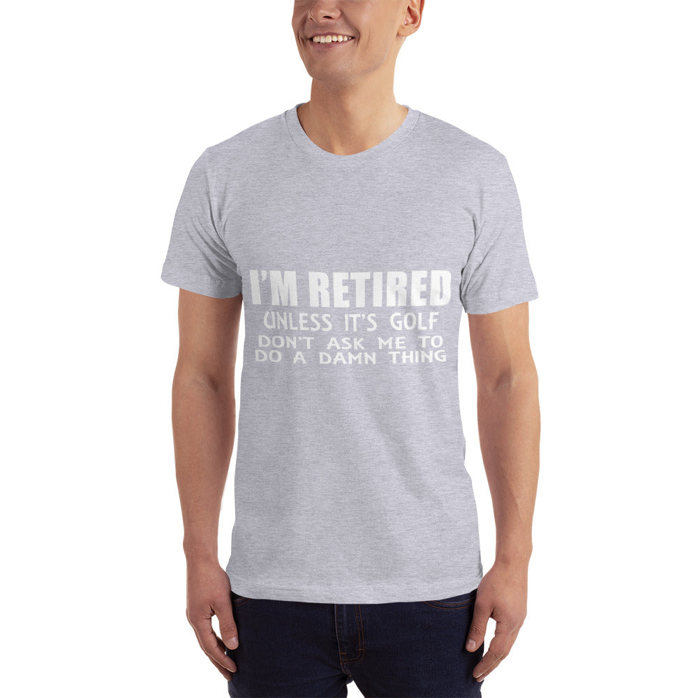 I am Retired unless Its Golf T-Shirt