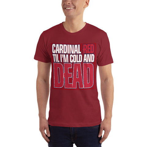Cardinal RED Til I am Cold and DEAD - Baseball Fan T-Shirt