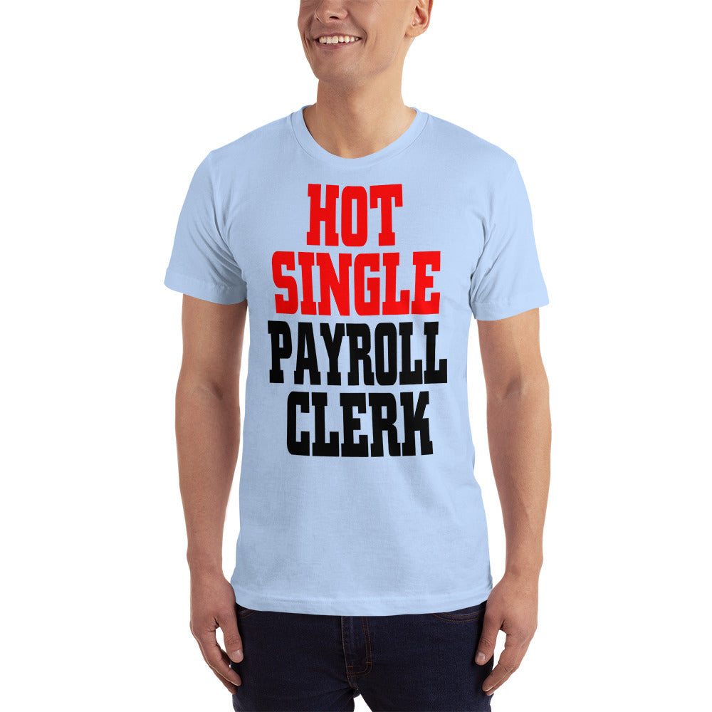 Hot Single Payroll Clerk - Profession T-Shirt
