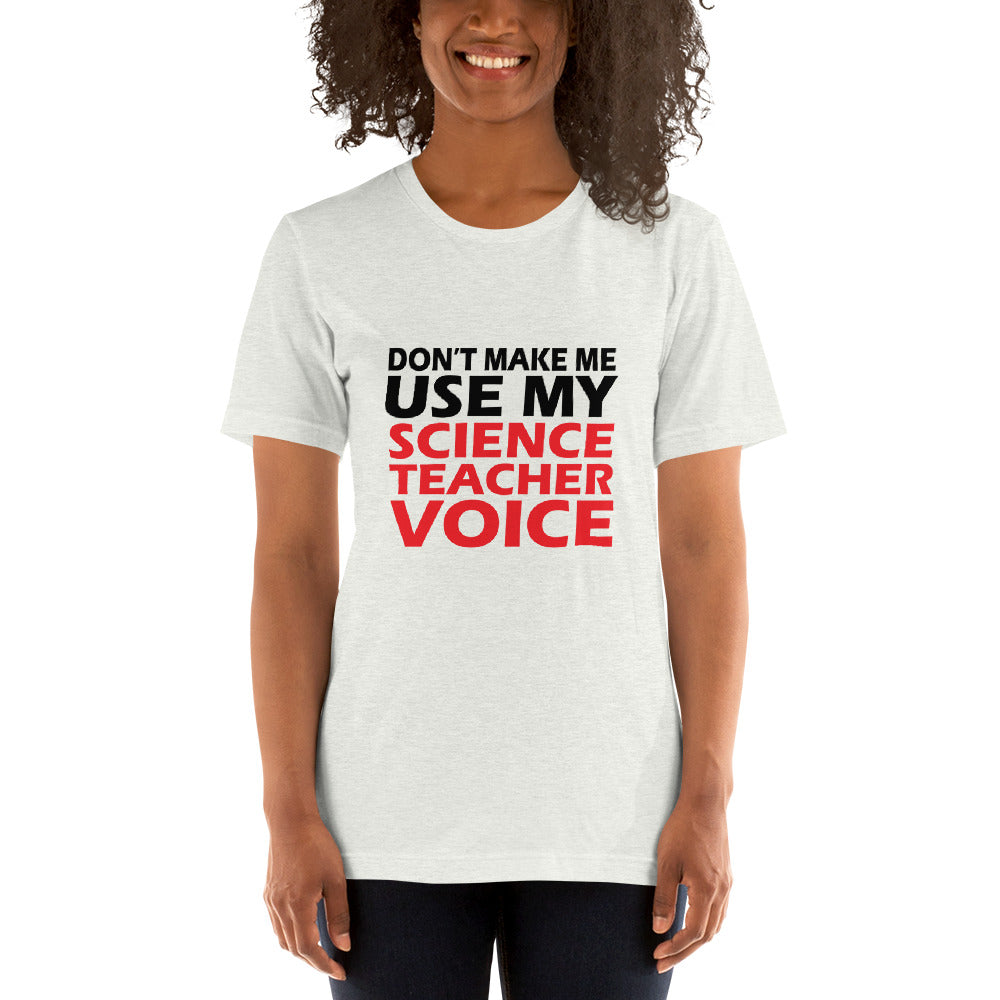 Don't Make me use my Science Teacher Voice - Teacher T-Shirt