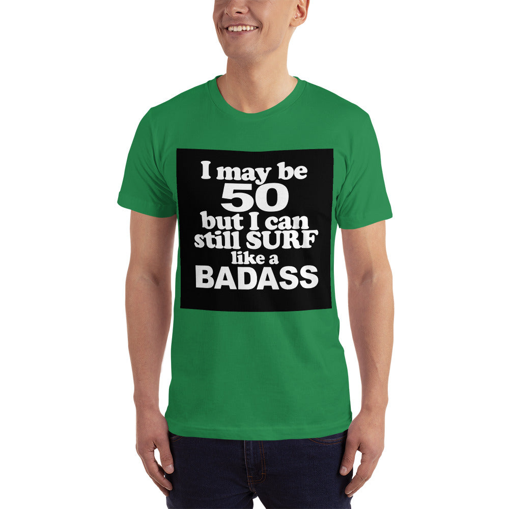 I may be 50 but I can still Surf like a Badass T-Shirt