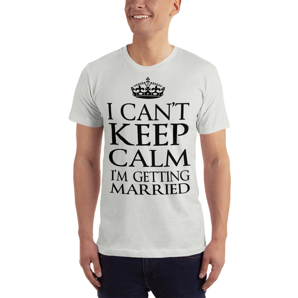 I Cant Keep Calm I am Getting Married T-Shirt