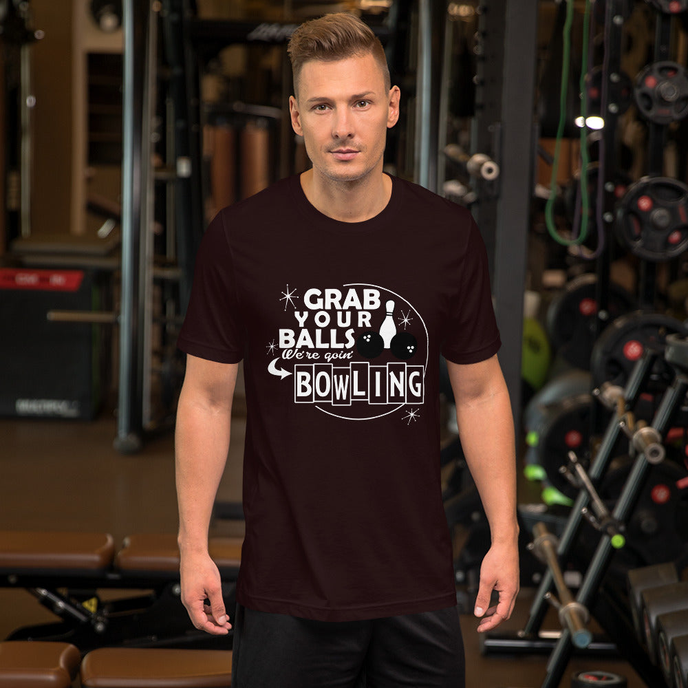 Grab your Balls We're Going Bowling - Short Sleeve Unisex T-Shirt