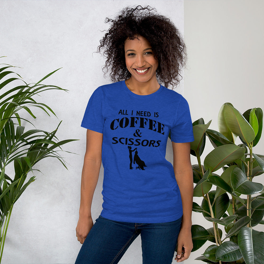 All I Need is Coffee and Scissors - Short Sleeve Unisex T-Shirt