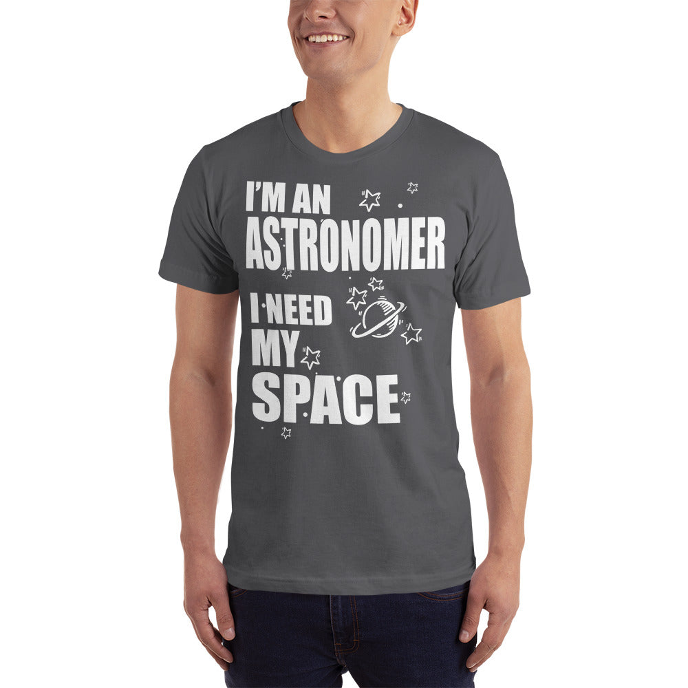 I am an Astronomer I Need My Space - Profession T-Shirt