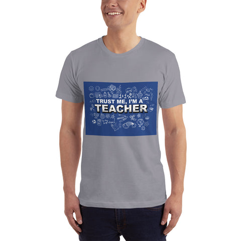 I am a Teacher Trust me - Teacher T-Shirt