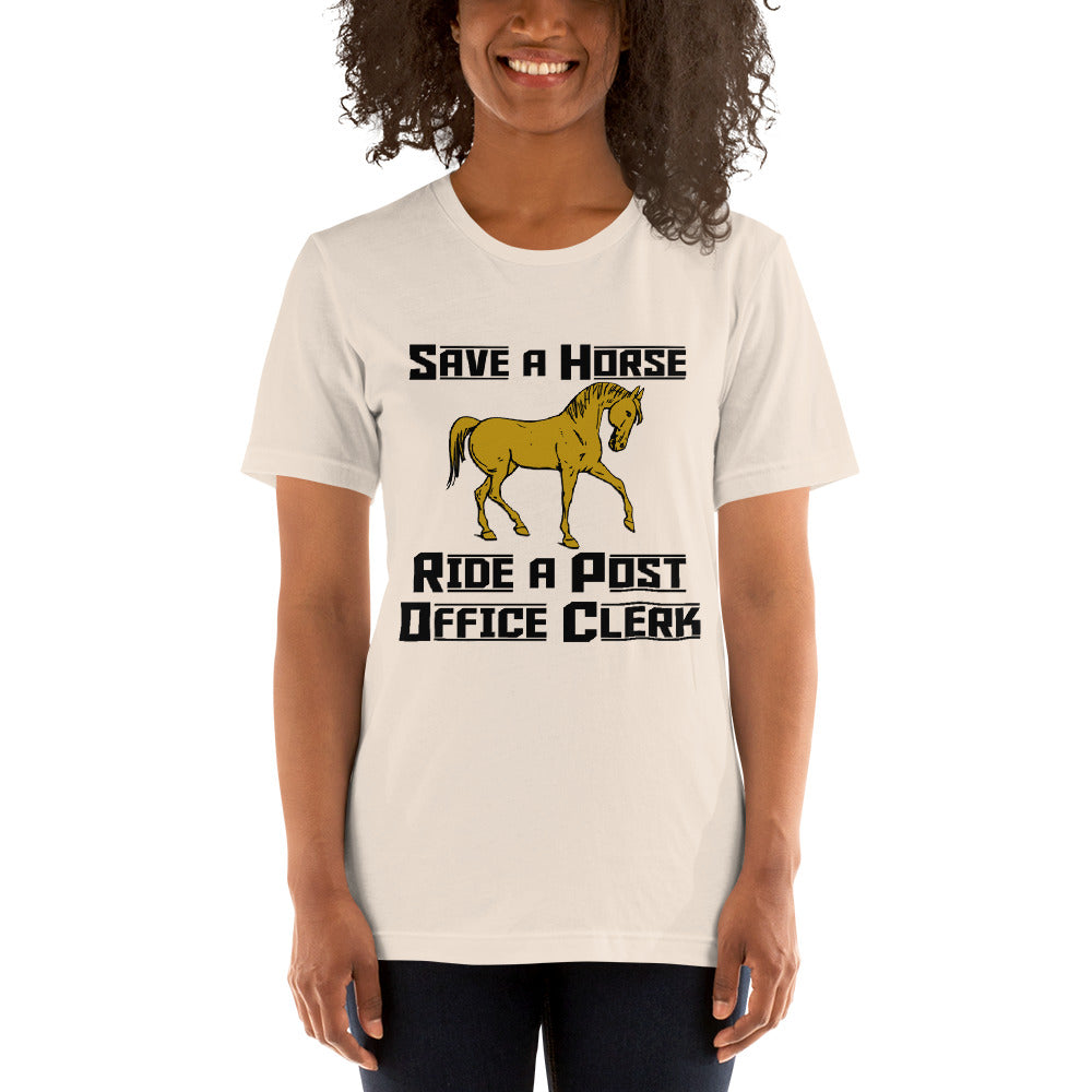 Save a Horse Ride a Post Office Clerk - Short Sleeve Unisex T-Shirt