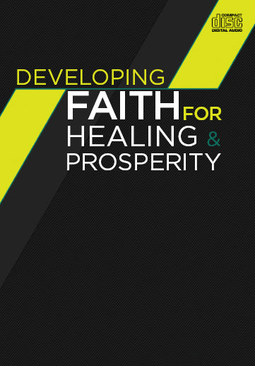 Developing Faith For Healing & Prosperity
