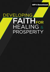 Developing Faith For Healing & Prosperity MP3