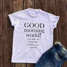 Load image into Gallery viewer, GOOD MORNING Sarcastic Quote Women T-shirt
