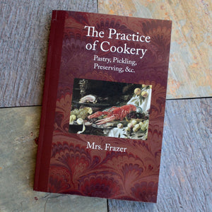 The Practice of Cookery - Mrs. Frazier 1791  C-7006