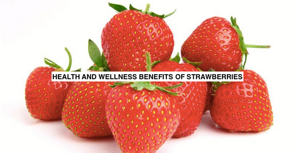 HEALTH AND WELLNESS BENEFITS OF STRAWBERRIES