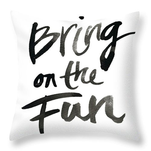 Bring On The Fun Throw Pillow