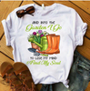 And Into The Garden, I Go To Lose My Mind & Find My Soul T-Shirt - ATMTEE