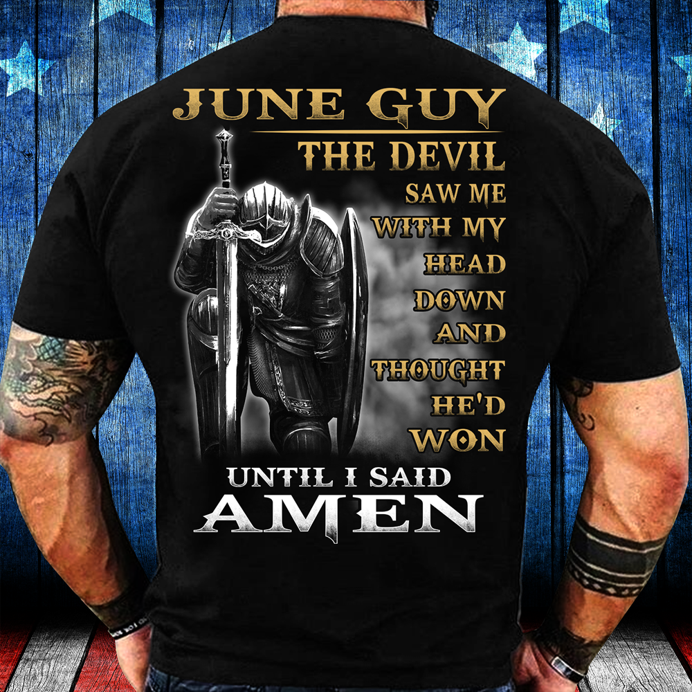 June Guy The Devil Saw Me With My Head Down Until I Said Amen T-Shirt - ATMTEE