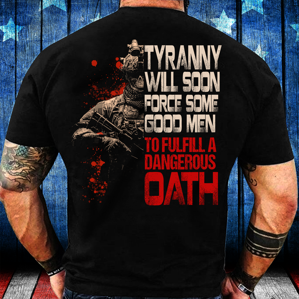 Tyranny Will Soon Force Some Good Men To Fulfill A Dangerous Oath T-Shirt - ATMTEE