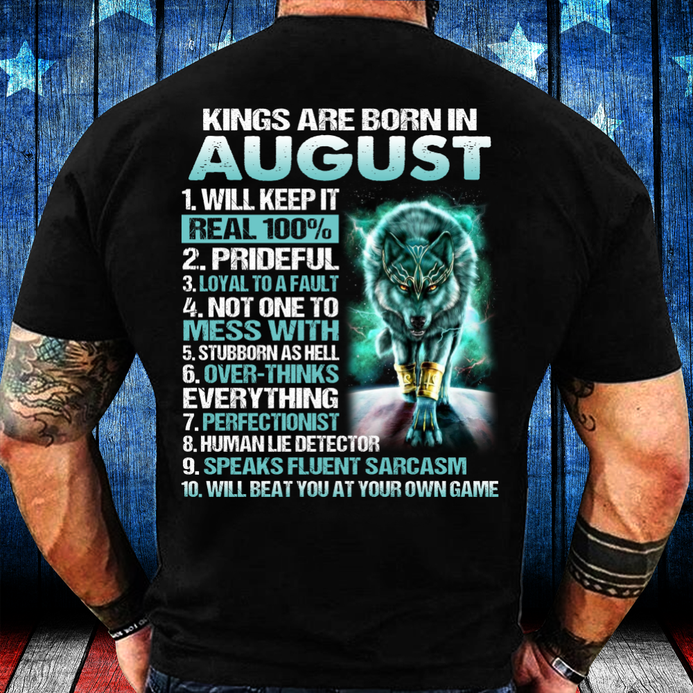 Kings Are Born In August Will Keep It Real 100% T-Shirt - ATMTEE