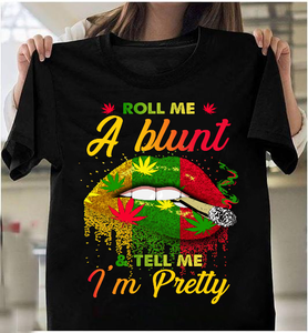 Roll Me A Blunt & Tell Me I'm Pretty T-Shirt - ATMTEE
