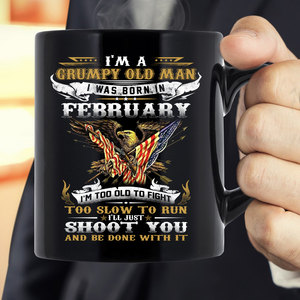 I'm A Grumpy Old Veteran I Was Born In February I'm Too Old To Fight Mug