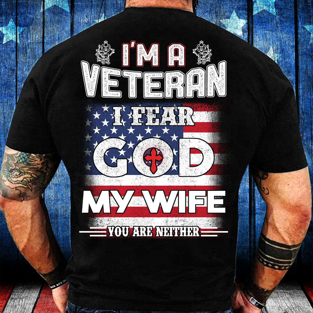 I'm A Veteran I Fear God My Wife You Are Neither T-Shirt - ATMTEE