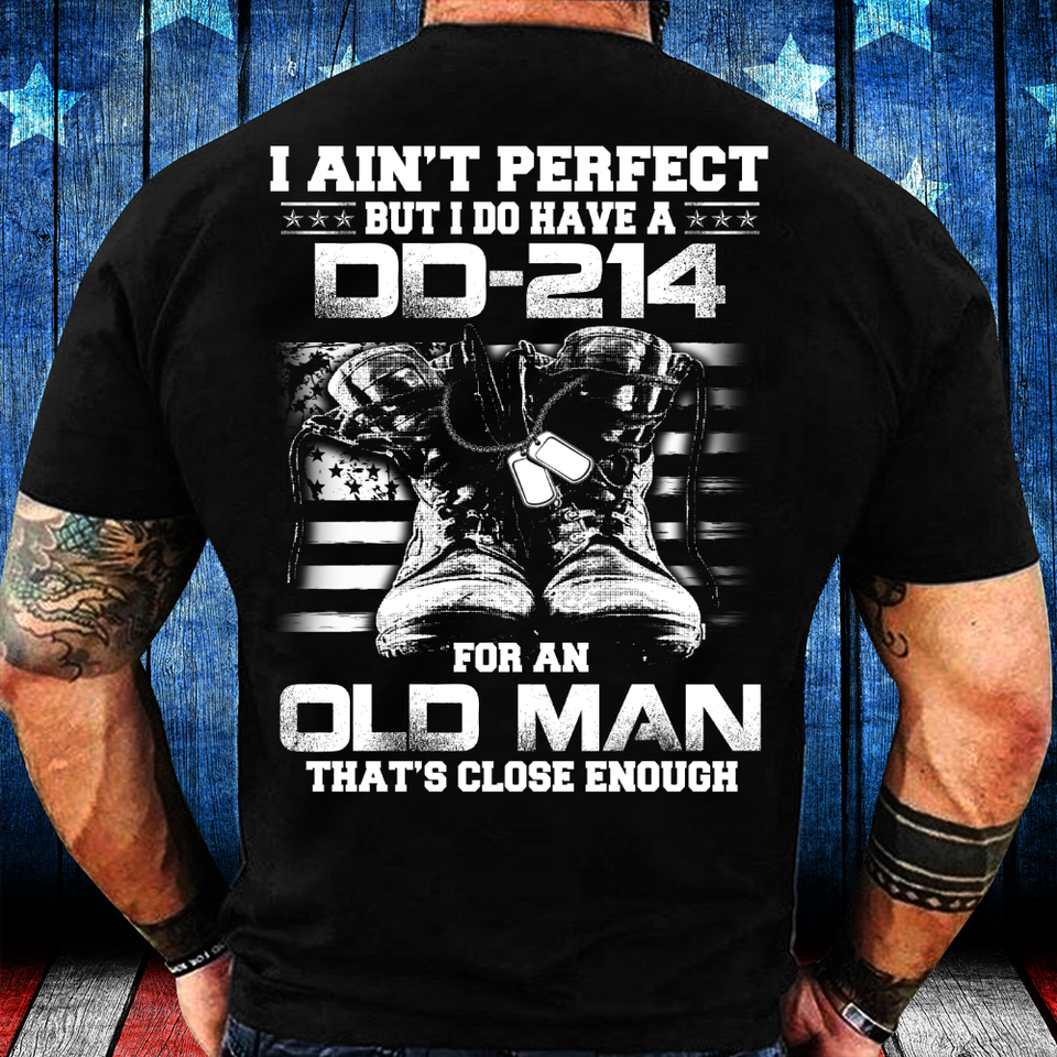 I Ain't Perfect But I Do Have A DD-214 For An Old Man That's Close Enough T-Shirt - ATMTEE