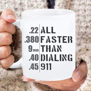 All Faster Than Dialing 911 Mug - ATMTEE
