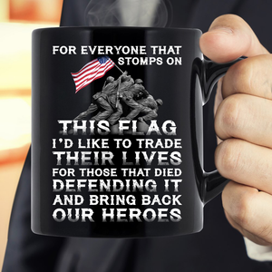 For Everyone That Stomps On This Flag And Bring Back Our Heroes Mug - ATMTEE