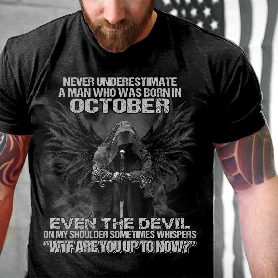 Never Underestimate A Man Who Was Born In October Even The Devil T-Shirt - ATMTEE