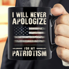 I Will Never Apologize For My Patriotism Mug - ATMTEE