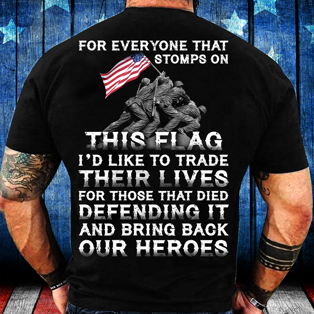 For Everyone That Stomps On This Flag And Bring Back Our Heroes T-Shirt - ATMTEE