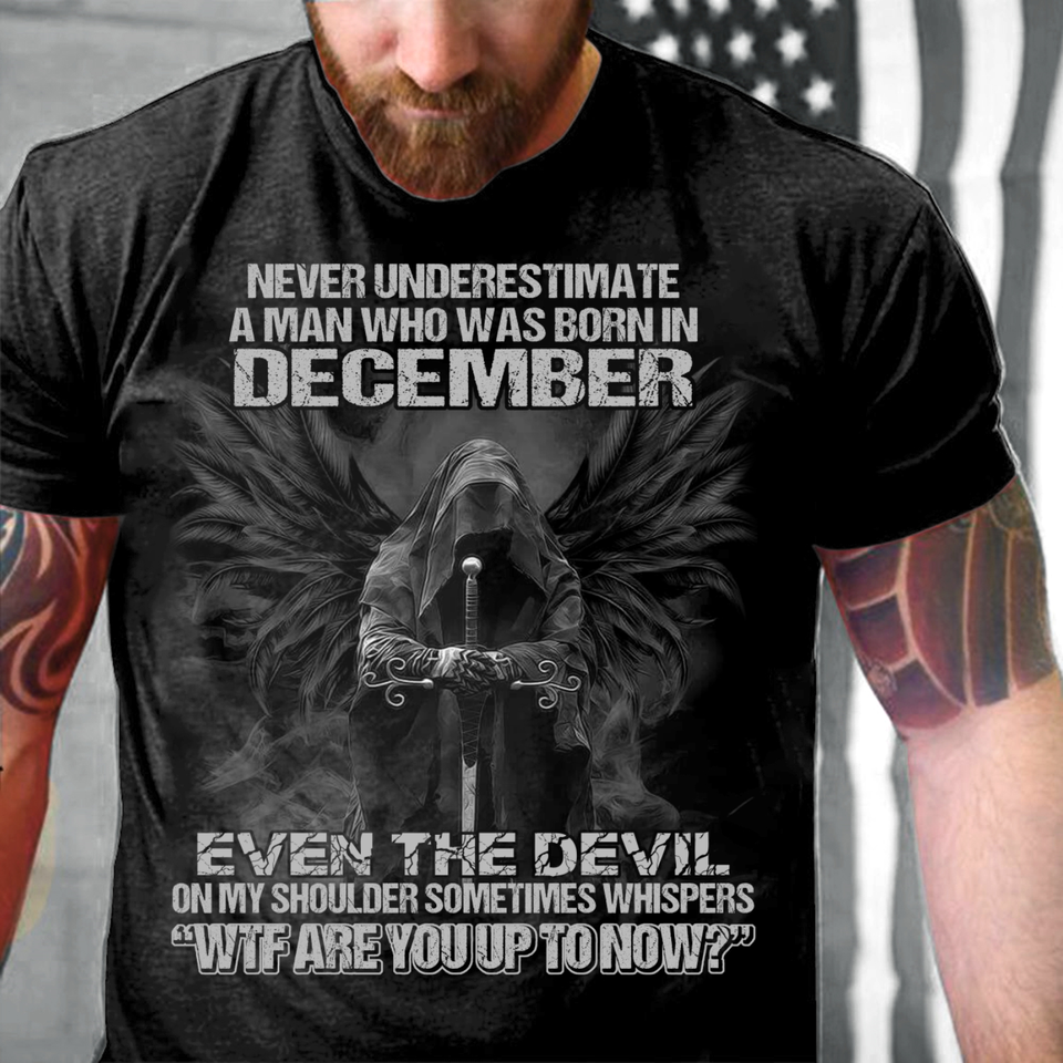 Never Underestimate A Man Who Was Born In December Even The Devil T-Shirt - ATMTEE