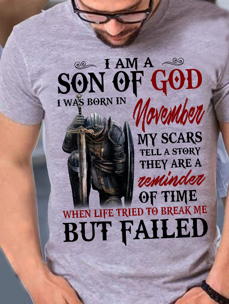 I Am A Son Of God I Was Born In November My Scars Tell A Story They Are A Reminder Of Time T-Shirt - ATMTEE