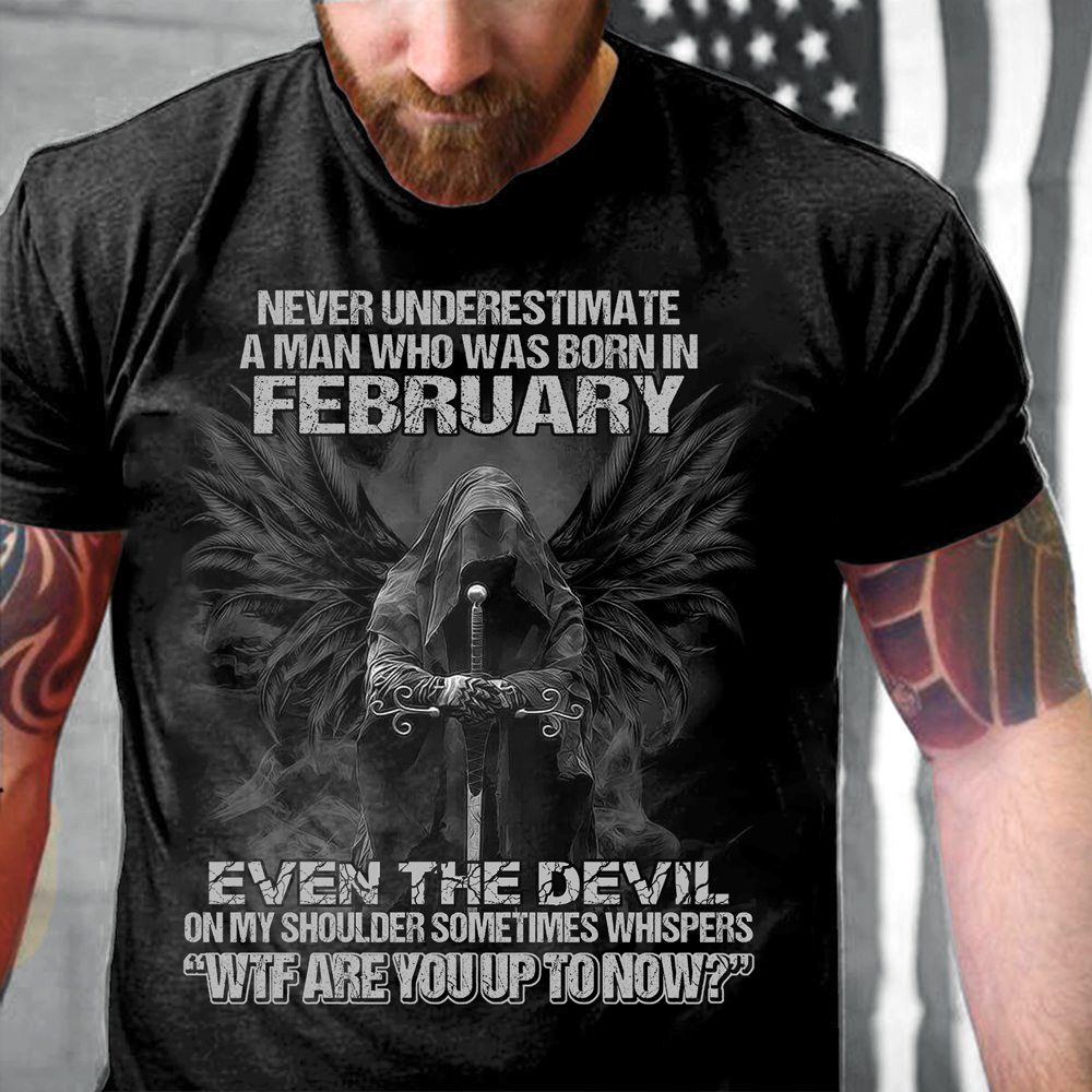 Never Underestimate A Man Who Was Born In February Even The Devil  T-Shirt - ATMTEE