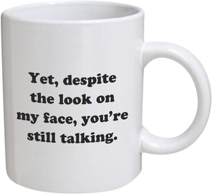 Funny Mug - Yet, Despite The Look On My Face, You're Still Talking Mug - ATMTEE
