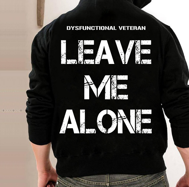 Dysfunctional Veteran Leave Me Alone Hoodies - ATMTEE