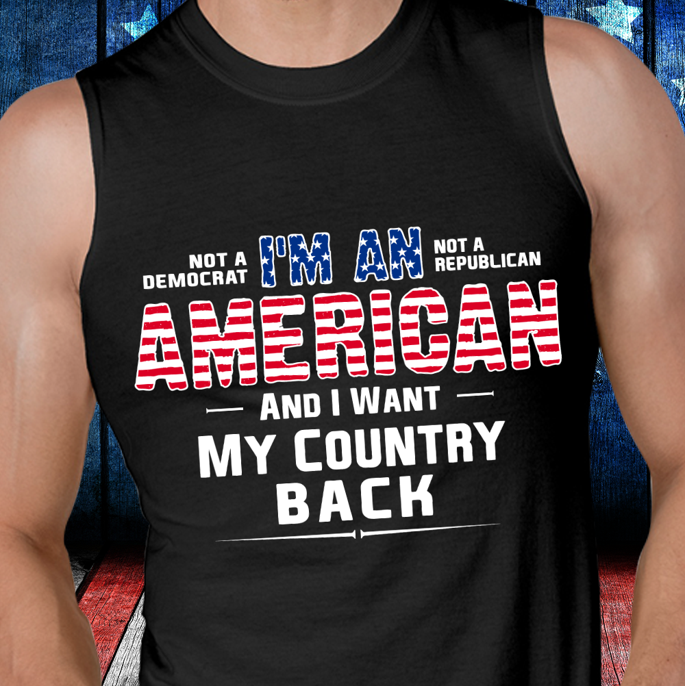 I Am An American And I Want My Country Back Tank - ATMTEE