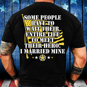 Some People Have To Wait Their Entire Life To Meet Their Hero I Married Mine T-Shirt - ATMTEE