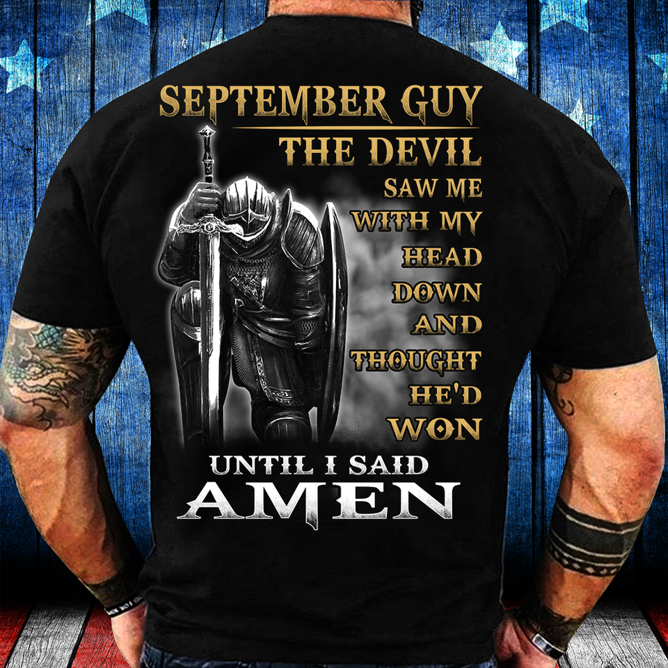 September Guy The Devil Saw Me With My Head Down Until I Said Amen T-Shirt - ATMTEE